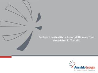 Problemi costruttivi e trend delle macchine elettriche  E. Tortello