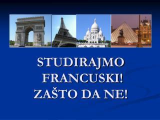 STUDIRAJMO  FRANCUSKI! ZAŠTO DA NE!