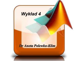 Wykład 4               Dr Aneta Polewko-Klim