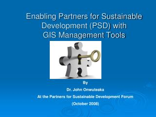 Enabling Partners for Sustainable Development (PSD) with  GIS Management Tools