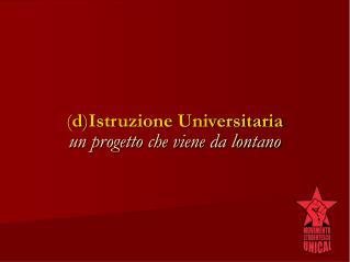 ( d ) Istruzione Universitaria un progetto che viene da lontano