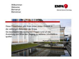 Diese Präsentation gibt Ihnen einen ersten Einblick in  die vielfältigen Aktivitäten der Empa.