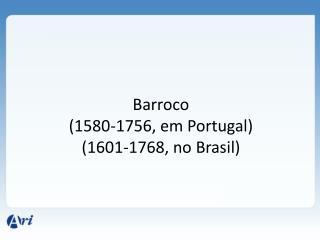 Barroco (1580-1756, em Portugal) (1601-1768, no Brasil)
