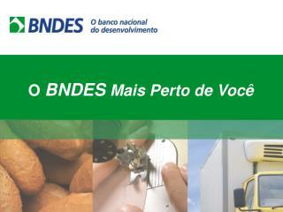 O  BNDES Mais Perto de Você
