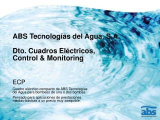 ABS Tecnologías del Agua, S.A. Dto. Cuadros Eléctricos, Control & Monitoring