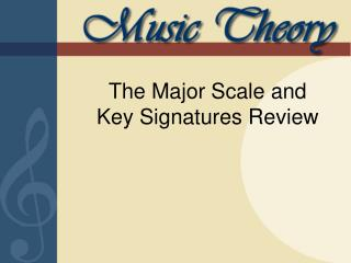 The Major Scale and  Key Signatures Review