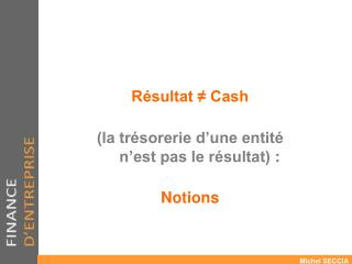 Résultat ≠ Cash  (la trésorerie d'une entité  n'est pas le résultat) :  Notions
