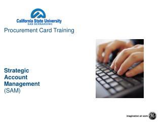 Procurement Card Training      Strategic  Account  Management SAM