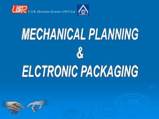 MECHANICAL PLANNING & ELCTRONIC PACKAGING