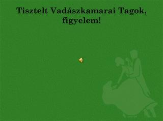 Tisztelt Vadászkamarai Tagok, figyelem!