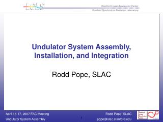 Undulator System Assembly, Installation, and Integration