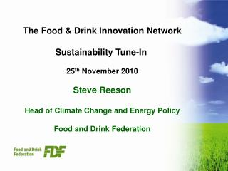 The Food & Drink Innovation Network Sustainability Tune-In 25 th  November 2010 Steve Reeson