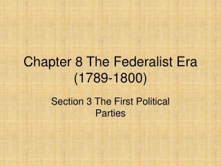 Chapter 8 The Federalist Era 1789-1800