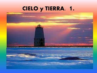 CIELO y TIERRA.   1.