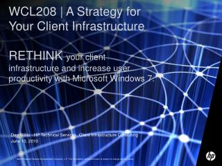 WCL208  A Strategy for Your Client Infrastructure  RETHINK your client infrastructure and increase user productivity wit