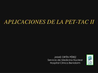 APLICACIONES DE LA PET-TAC II