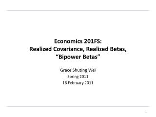 "Economics 201FS:  Realized Covariance, Realized Betas,  "" Bipower  Betas"""