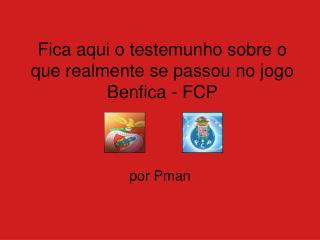 Fica aqui o testemunho sobre o que realmente se passou no jogo Benfica - FCP