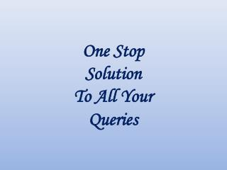 One Stop  Solution  To All Your  Queries