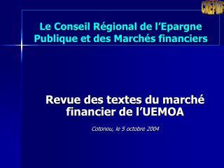 Le Conseil Régional de l'Epargne Publique et des Marchés financiers