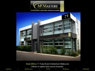 Head Office:  71 Tulip Street Cheltenham Melbourne Offices in capital cities across Australia.