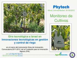 Phytech Kibutz  Yad-mordechai , 16 /05/2012 Monitoreo de Cultivos