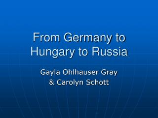 From Germany to Hungary to Russia