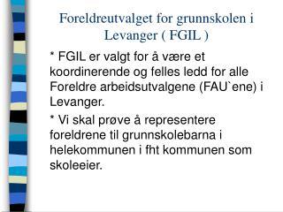 Foreldreutvalget for grunnskolen i Levanger ( FGIL )