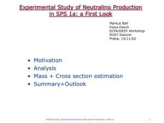 Experimental Study of Neutralino Production in SPS 1a: a First Look