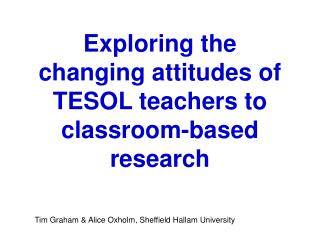 Exploring the changing attitudes of TESOL teachers to classroom-based research