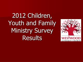 2012 Children, Youth and Family Ministry Survey Results