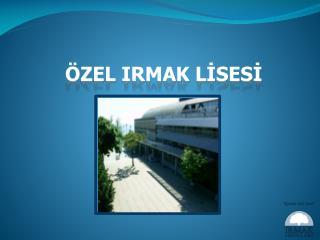 ÖZEL IRMAK LİSESİ