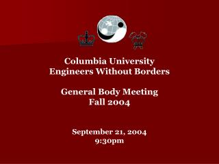 Columbia University Engineers Without Borders General Body Meeting Fall 2004 September 21, 2004