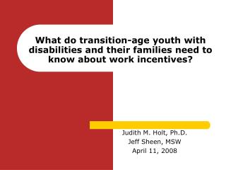 Judith M. Holt, Ph.D.         Jeff Sheen, MSW         April 11, 2008