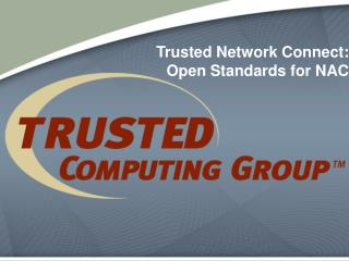 Trusted Network Connect: Open Standards for NAC