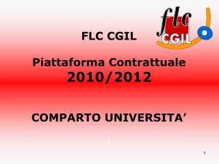 FLC CGIL  Piattaforma Contrattuale  2010/2012 COMPARTO UNIVERSITA' '