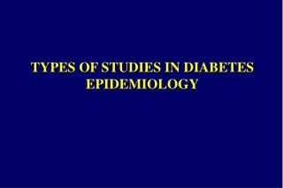 TYPES OF STUDIES IN DIABETES EPIDEMIOLOGY