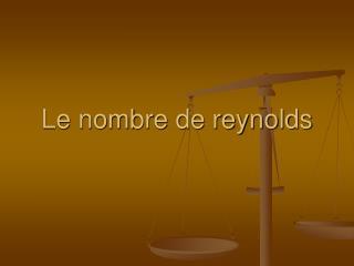 Le nombre de reynolds