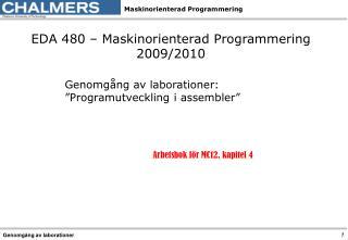 EDA 480 – Maskinorienterad Programmering 2009/2010 Genomgång av laborationer: