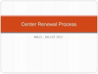 Center Renewal Process