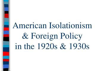 American Isolationism & Foreign Policy  in the 1920s & 1930s