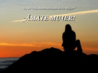 """En el """"Día Internacional de la Mujer"""" ¡ÁMATE MUJER!"""