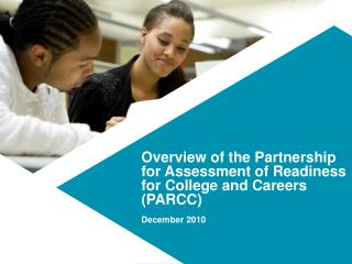 Overview of the Partnership for Assessment of Readiness for College and Careers (PARCC)