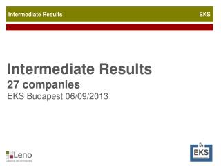 Intermediate Results 27  companies EKS  Budapest  06/09/2013