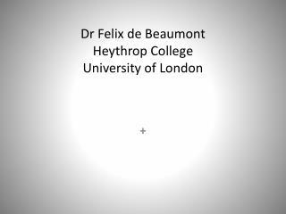 Dr Felix de Beaumont Heythrop  College University of London