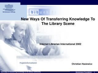 New Ways Of Transferring Knowledge To The Library Scene