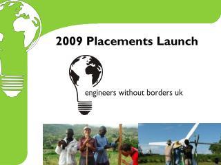 2009 Placements Launch