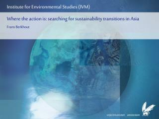 Where the action is: searching for sustainability transitions in Asia Frans Berkhout