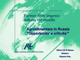 """Agroalimentare in Russia """"Opportunita' e criticita'"""""""