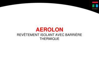 AEROLON  REV�TEMENT ISOLANT AVEC BARRI�RE THERMIQUE